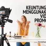 Keuntungan Menggunakan Video Promosi
