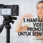 5 Manfaat Video Promosi Untuk Bisnis Anda