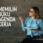 Tips Memilih Buku Agenda Kerja