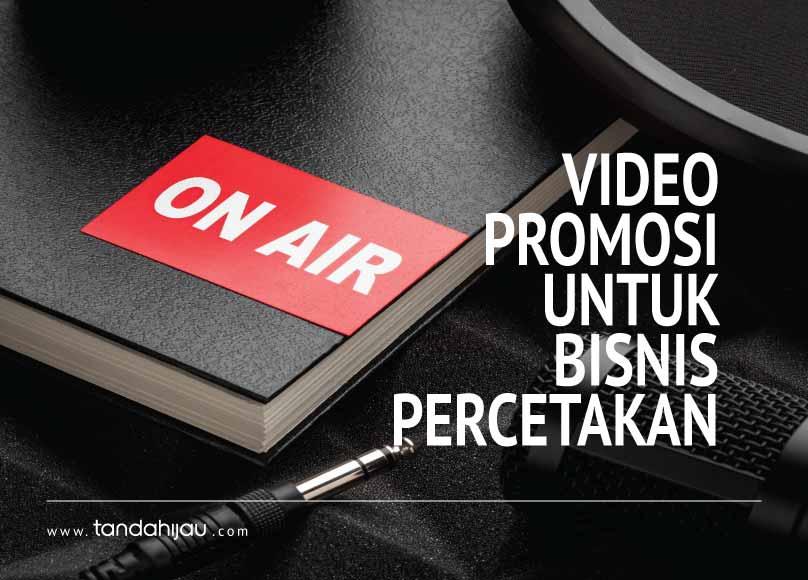 Video Promosi Untuk Bisnis Percetakan