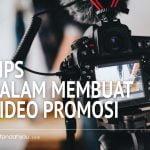 Tips Membuat Video Promosi, Untuk Produk yang Anda Miliki!