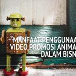 Manfaat Penggunaan Video Promosi Animasi Dalam Bisnis!
