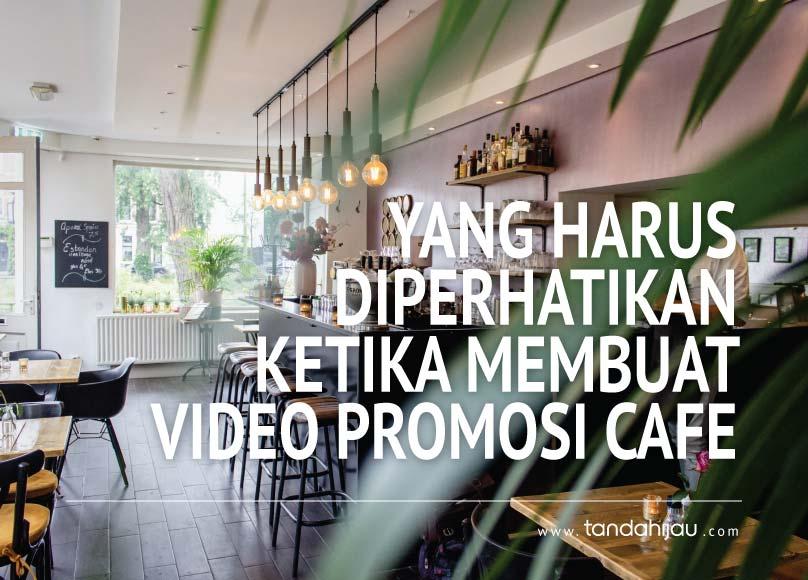 Yang Harus Diperhatikan Ketika Membuat Video Promosi Cafe